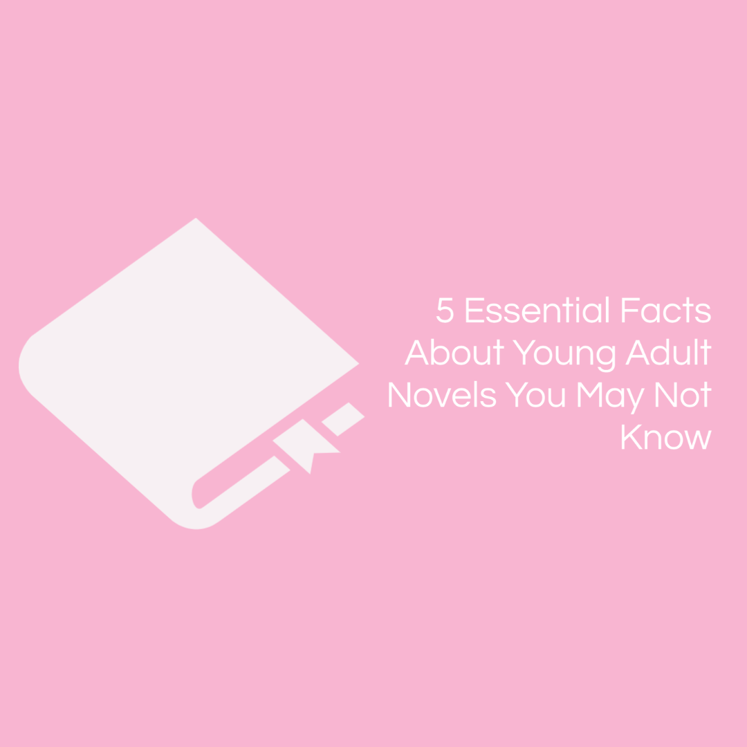 5 Essential Facts About Young Adult Novels You May Not Know